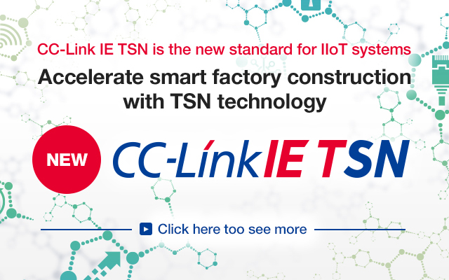 CC-Link IE TSN Time Sensitive Ethernet Joins the CC-Link IE family. Learn more about CLPA, CC-Link Partner Association